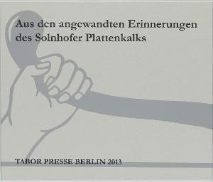 Aus den angewandten Erinnerungen des Solnhofer Plattenkalks, 2013