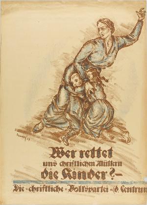 Wer rettet uns christlichen Müttern die Kinder? Die christliche Volkspartei (d. Centrum), 1919